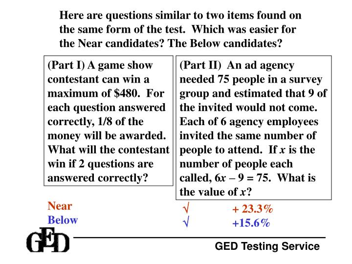 Here are questions similar to two items found on the same form of the test.  Which was easier for the Near candidates? The Below candidates?