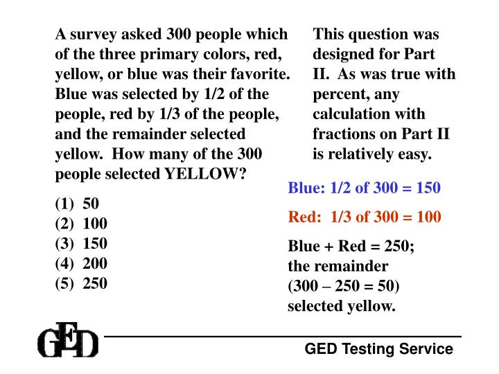 A survey asked 300 people which of the three primary colors, red, yellow, or blue was their favorite.  Blue was selected by 1/2 of the people, red by 1/3 of the people, and the remainder selected yellow.  How many of the 300 people selected YELLOW?