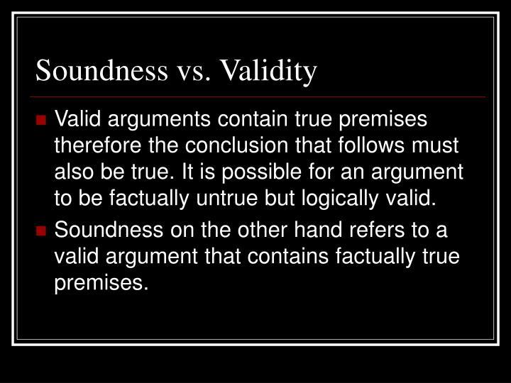 Soundness vs. Validity