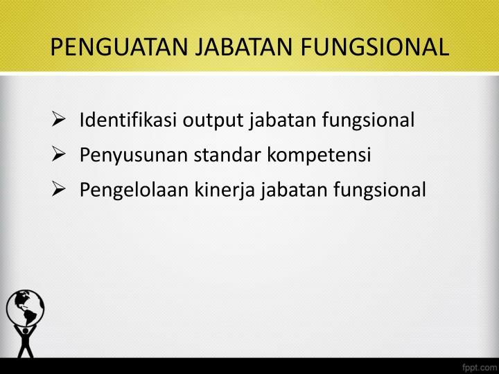 PENGUATAN JABATAN FUNGSIONAL