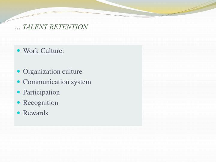 … TALENT RETENTION