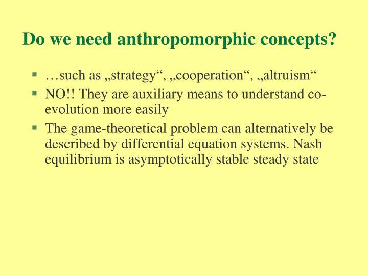 Do we need anthropomorphic concepts?
