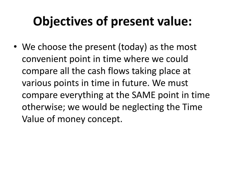 Objectives of present value: