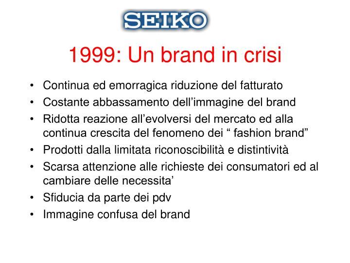1999: Un brand in crisi