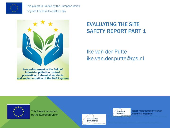 Evaluating the site safety report part 1 ike van der putte ike van der putte@rps nl