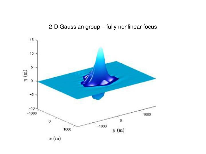 2-D Gaussian group – fully nonlinear focus