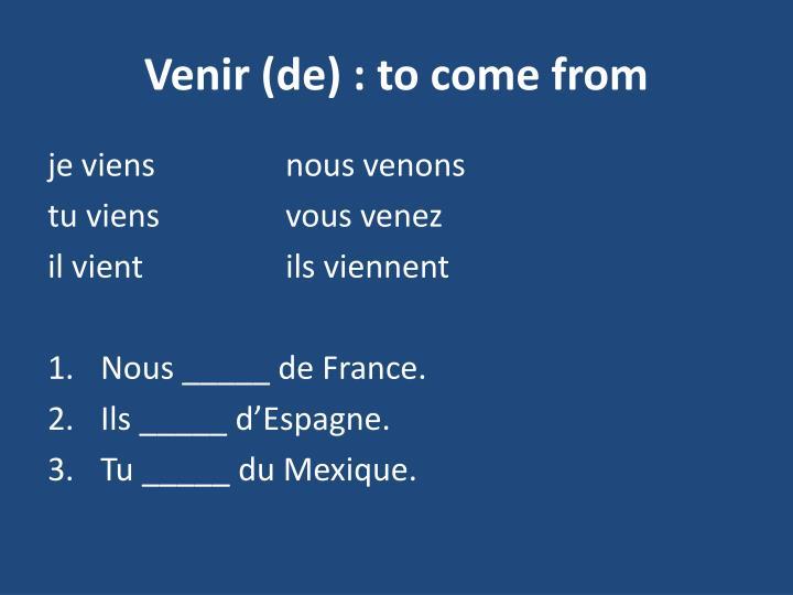 Venir(de): to come from