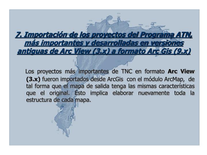 7. Importación de los proyectos del Programa ATN, más importantes y desarrolladas en versiones antiguas de Arc View (3.x) a formato Arc Gis (9.x)