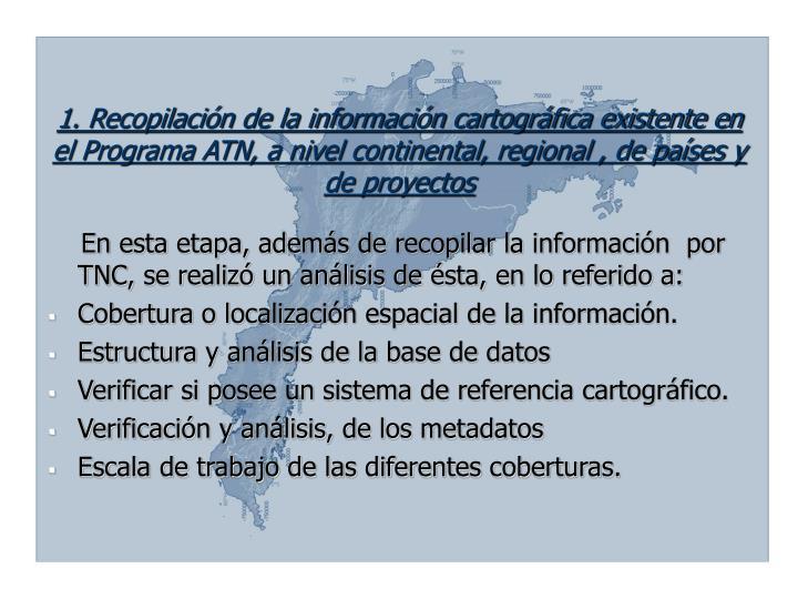 1. Recopilación de la información cartográfica existente en el Programa ATN, a nivel continental, regional , de países y de proyectos