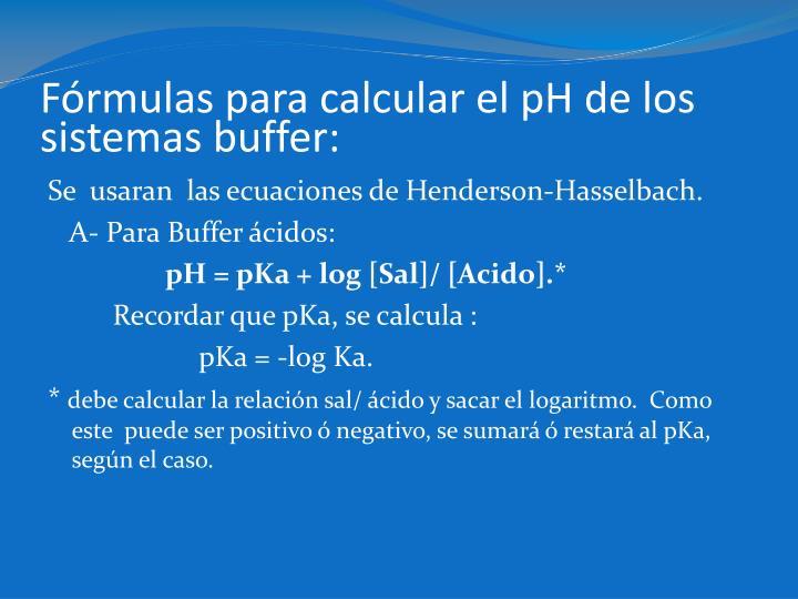 Fórmulas para calcular el pH de los sistemas buffer: