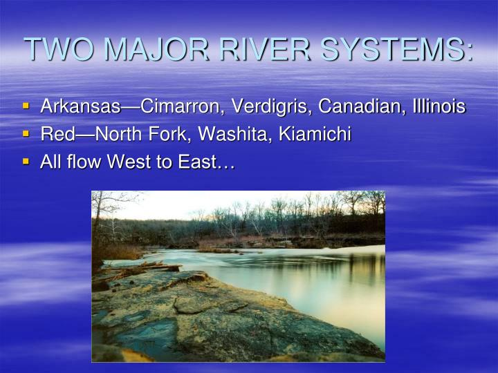 TWO MAJOR RIVER SYSTEMS: