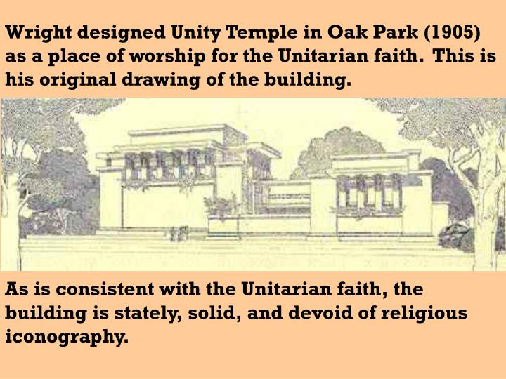 Wright designed Unity Temple in Oak Park (1905) as a place of worship for the Unitarian faith.  This is his original drawing of the building.