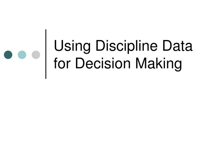Using Discipline Data for Decision Making