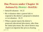 due process under chapter 16 initiated by district 16 63 b
