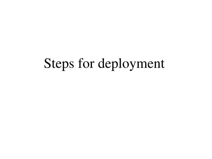 Steps for deployment