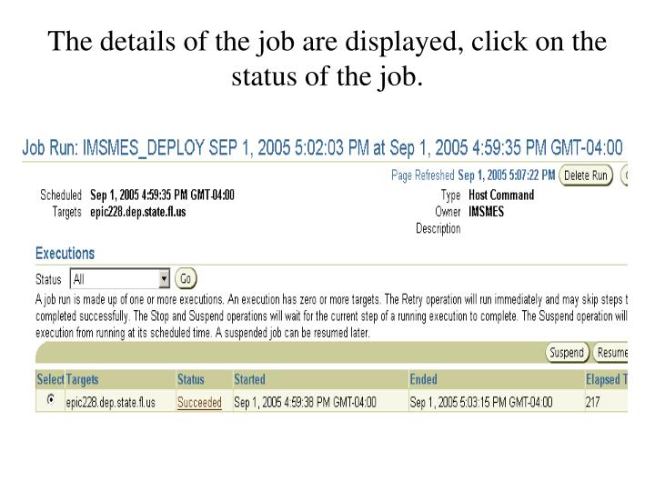 The details of the job are displayed, click on the status of the job.