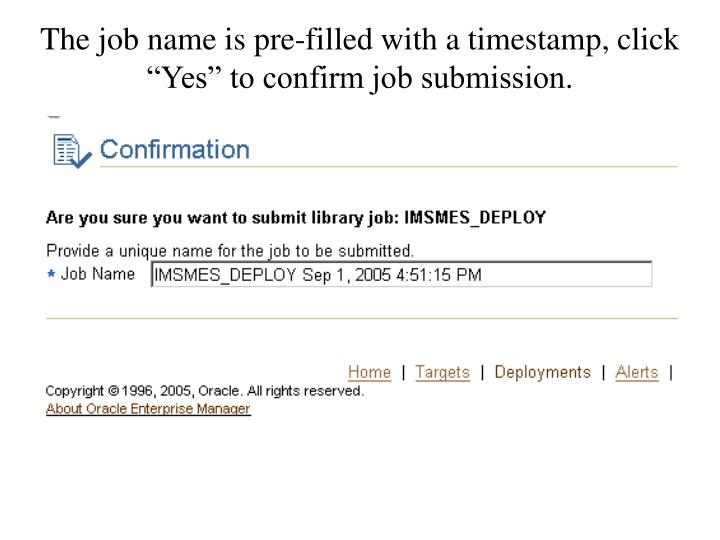"The job name is pre-filled with a timestamp, click ""Yes"" to confirm job submission."