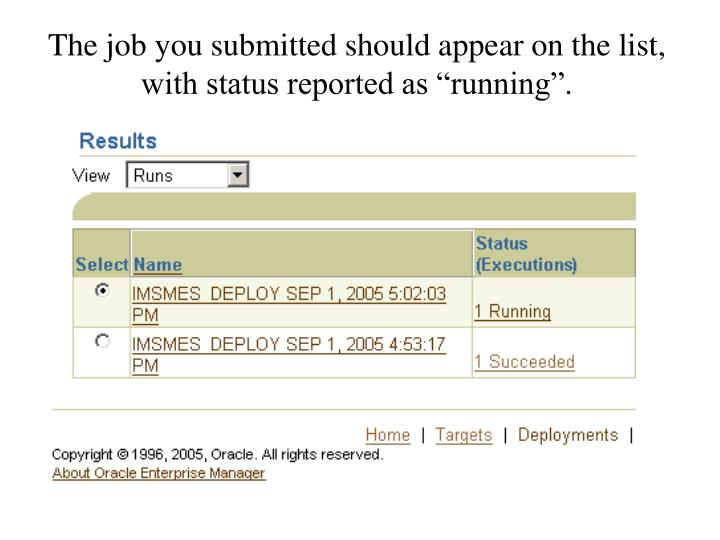 "The job you submitted should appear on the list, with status reported as ""running""."