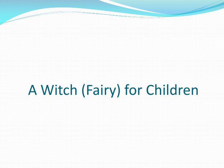 A Witch (Fairy) for Children