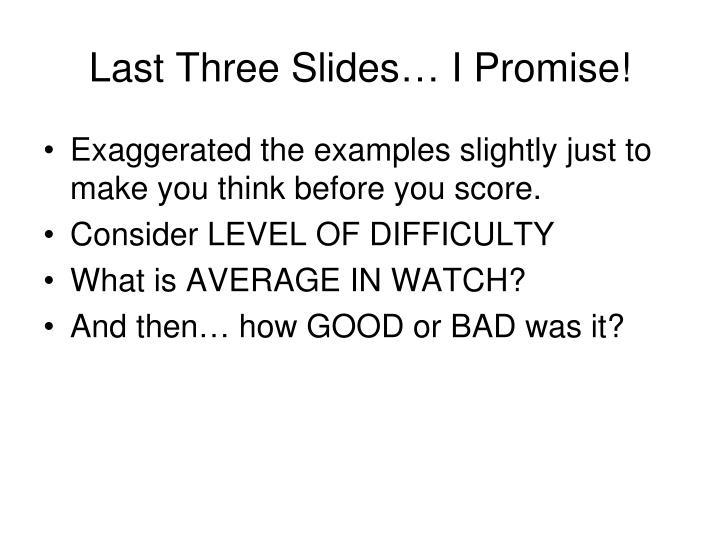 Last Three Slides… I Promise!