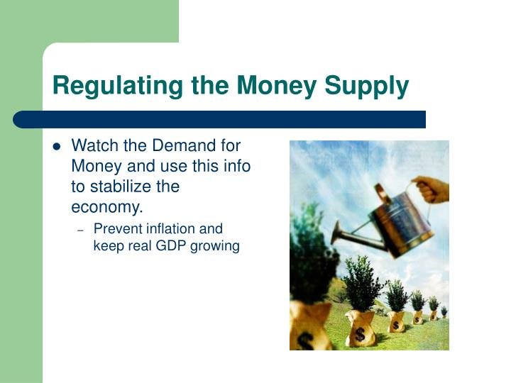 Watch the Demand for Money and use this info to stabilize the economy.