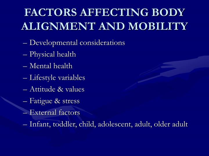 FACTORS AFFECTING BODY ALIGNMENT AND MOBILITY