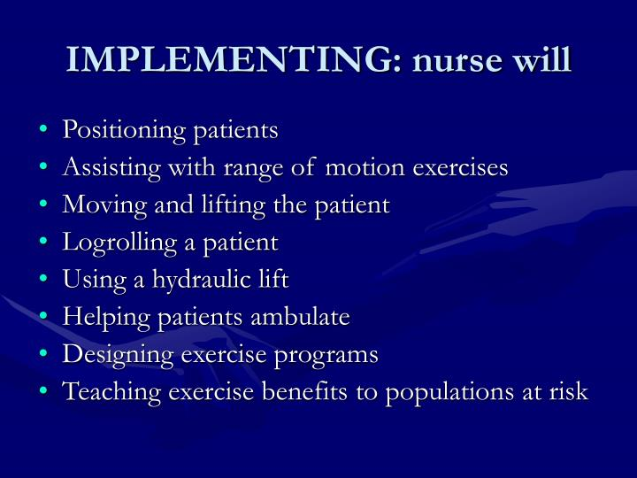 IMPLEMENTING: nurse will