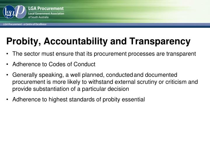 Probity, Accountability and Transparency