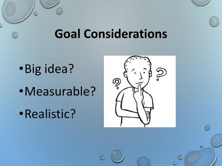 Goal Considerations