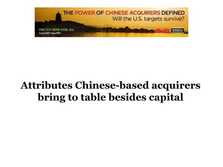 Attributes Chinese-based acquirers bring to table besides capital