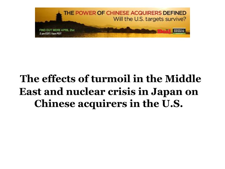 The effects of turmoil in the Middle East and nuclear crisis in Japan on Chinese acquirers in the U.S.