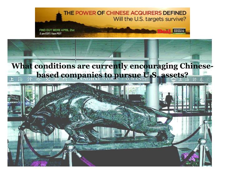What conditions are currently encouraging Chinese-based companies to pursue U.S. assets?