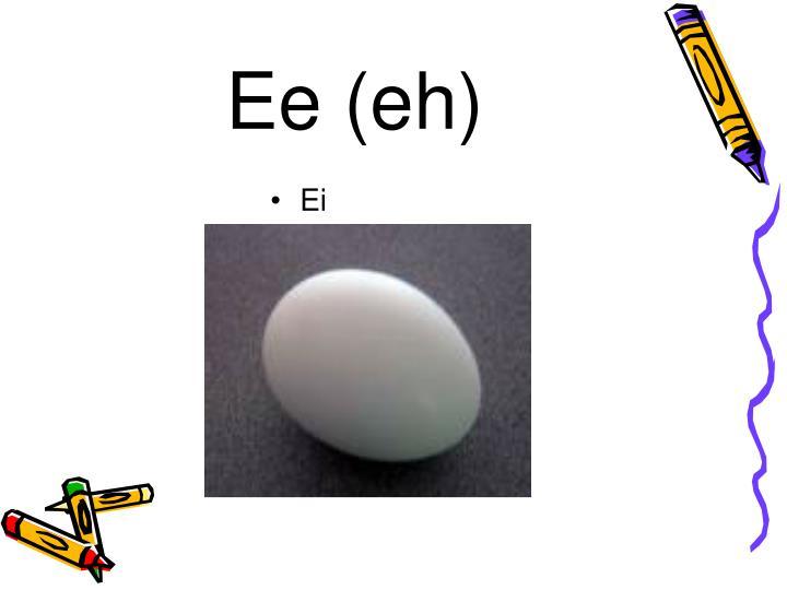 Ee (eh)