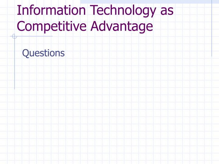 Information Technology as Competitive Advantage