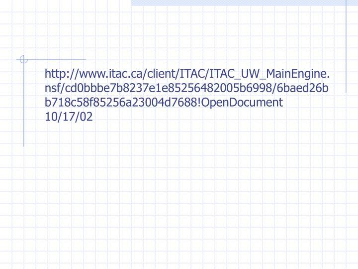 http://www.itac.ca/client/ITAC/ITAC_UW_MainEngine.nsf/cd0bbbe7b8237e1e85256482005b6998/6baed26bb718c58f85256a23004d7688!OpenDocument 10/17/02