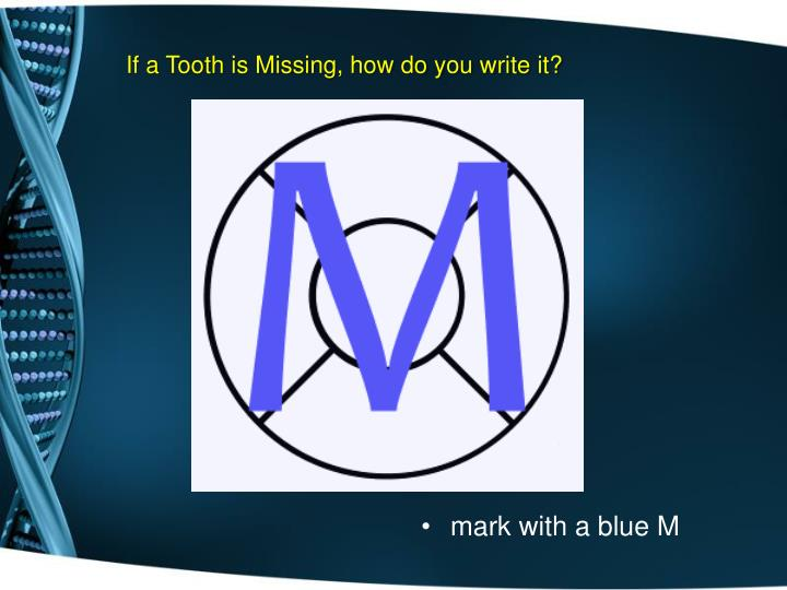 If a Tooth is Missing, how do you write it?