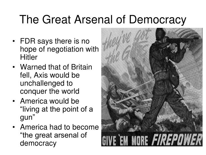 the great arsenal of democracy ethos The arsenal of democracy: fdr, detroit yet the war effort at home was not accomplished without a great deal of conflict of will, adversity, and sacrifice, which baime details with great care and empathy for his principal subjects.