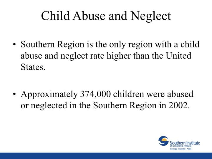 Southern Region is the only region with a child abuse and neglect rate higher than the United States.
