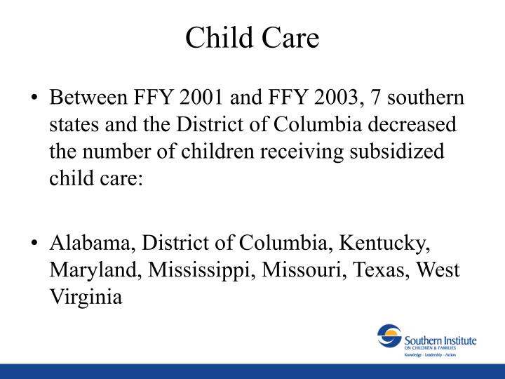 Between FFY 2001 and FFY 2003, 7 southern states and the District of Columbia decreased the number of children receiving subsidized child care: