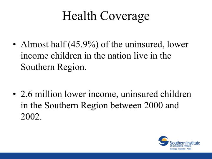 Almost half (45.9%) of the uninsured, lower income children in the nation live in the Southern Region.