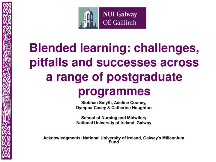 Blended learning challenges pitfalls and successes across a range of postgraduate programmes