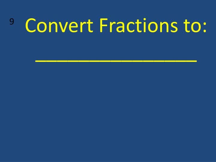 Convert Fractions to: