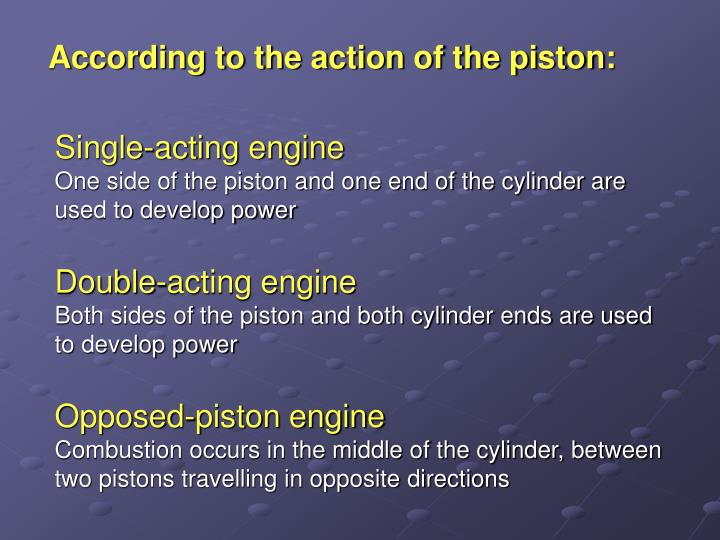 According to the action of the piston: