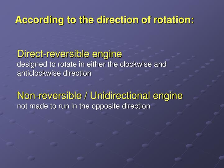 According to the direction of rotation: