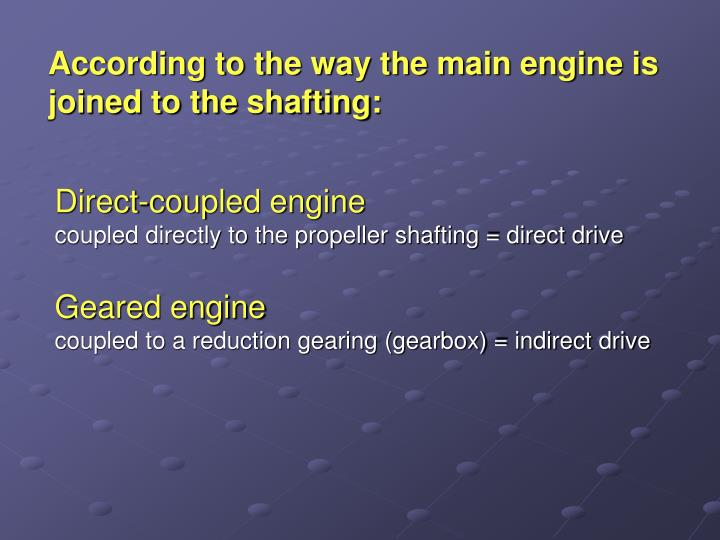 According to the way the main engine is joined to the shafting: