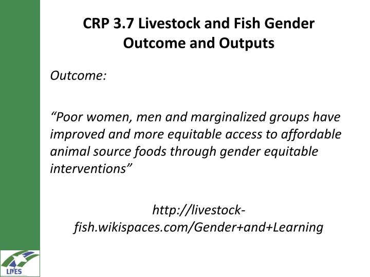 CRP 3.7 Livestock and Fish Gender Outcome and Outputs