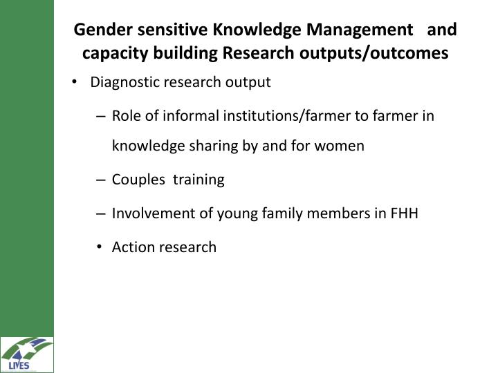 Gender sensitive Knowledge Management   and capacity building Research outputs/outcomes