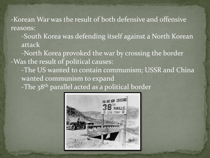 -Korean War was the result of both defensive and offensive reasons: