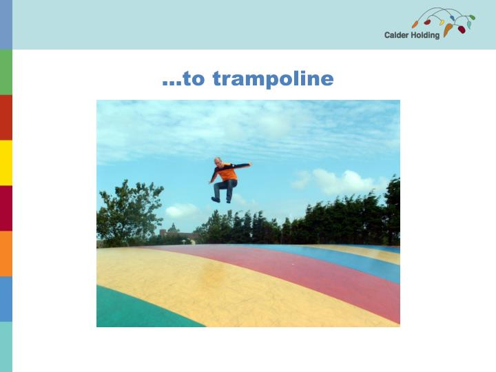 ...to trampoline