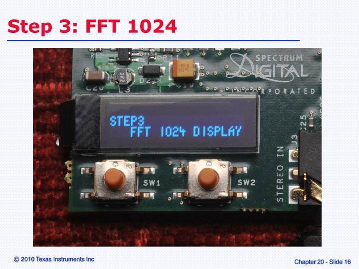 Step 3: FFT 1024